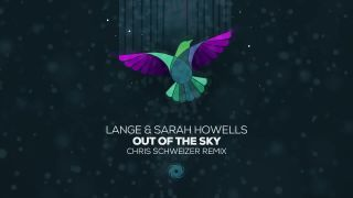 Lange & Sarah Howells - Out Of The Sky (Chris Schweizer Remix)